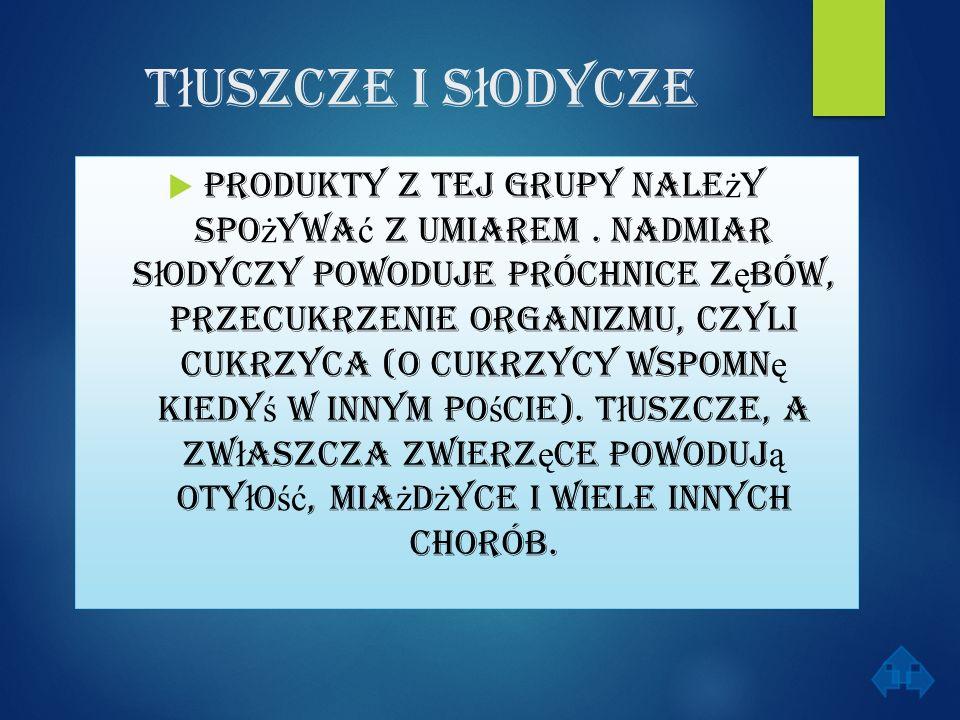 T ł uszcze i s ł odycze  Produkty z tej grupy nale ż y spo ż ywa ć z umiarem.