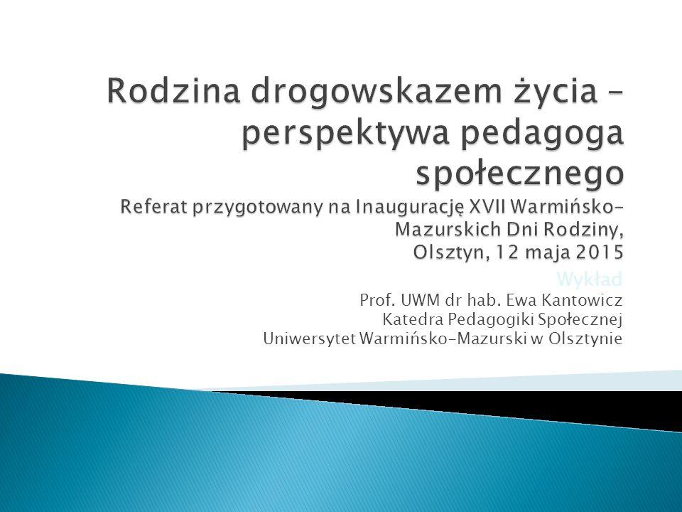 Wykład Prof. UWM dr hab. Ewa Kantowicz Katedra Pedagogiki Społecznej Uniwersytet Warmińsko-Mazurski w Olsztynie