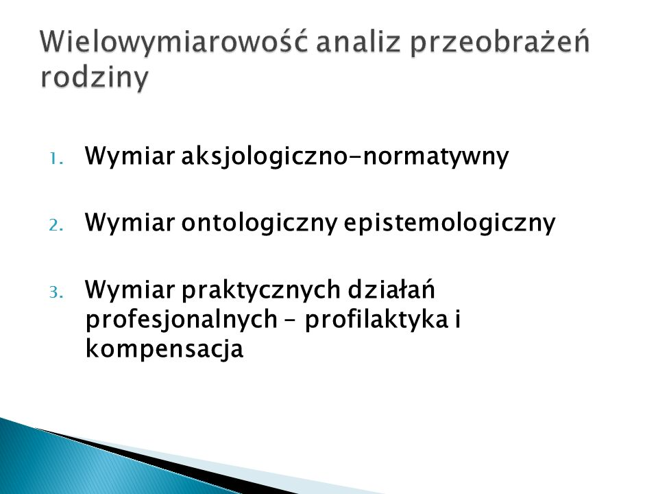1. Wymiar aksjologiczno-normatywny 2. Wymiar ontologiczny epistemologiczny 3. Wymiar praktycznych działań profesjonalnych – profilaktyka i kompensacja