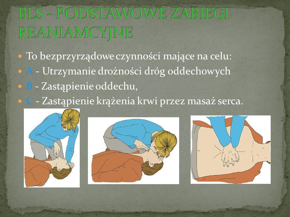 To bezprzyrządowe czynności mające na celu: A - Utrzymanie drożności dróg oddechowych B - Zastąpienie oddechu, C - Zastąpienie krążenia krwi przez masaż serca.