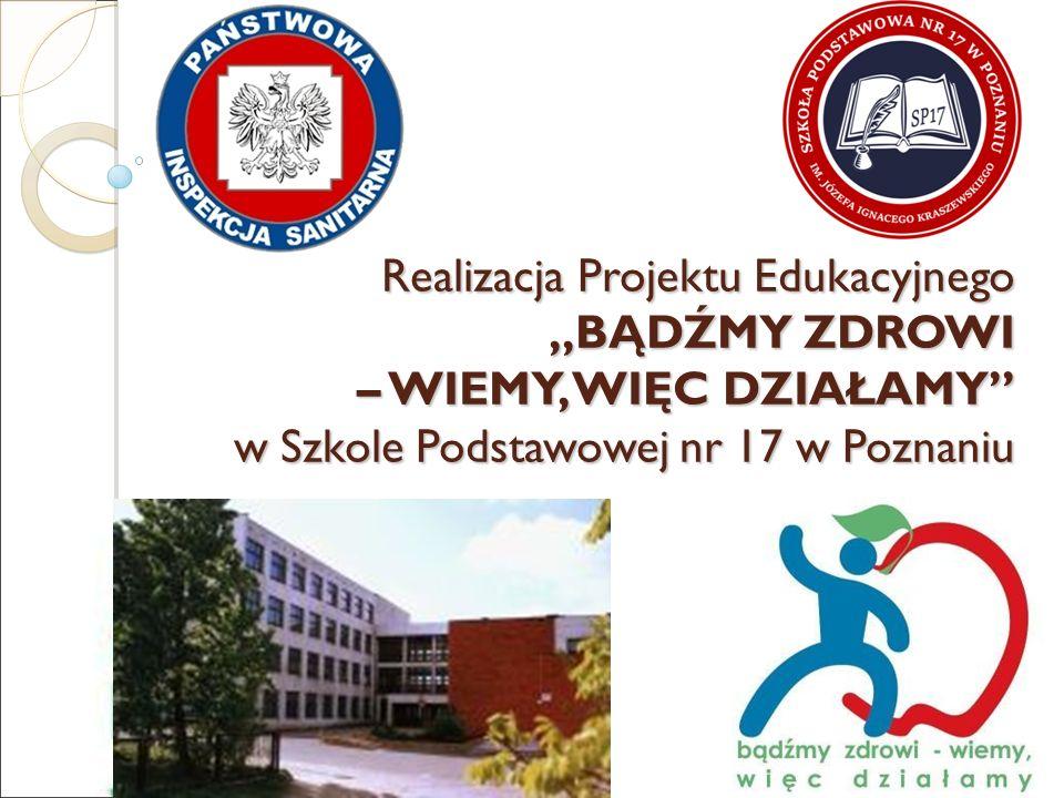 Realizacja Projektu Edukacyjnego,,BĄDŹMY ZDROWI – WIEMY, WIĘC DZIAŁAMY'' w Szkole Podstawowej nr 17 w Poznaniu
