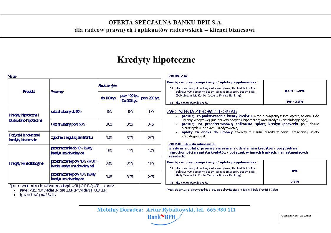 A Member of HVB Group OFERTA SPECJALNA BANKU BPH S.A. dla radców prawnych i aplikantów radcowskich – klienci biznesowi Kredyty hipoteczne Mobilny Dora