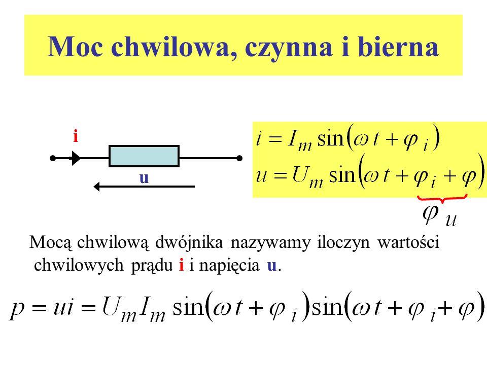 Moc chwilowa, czynna i bierna i u Mocą chwilową dwójnika nazywamy iloczyn wartości chwilowych prądu i i napięcia u.