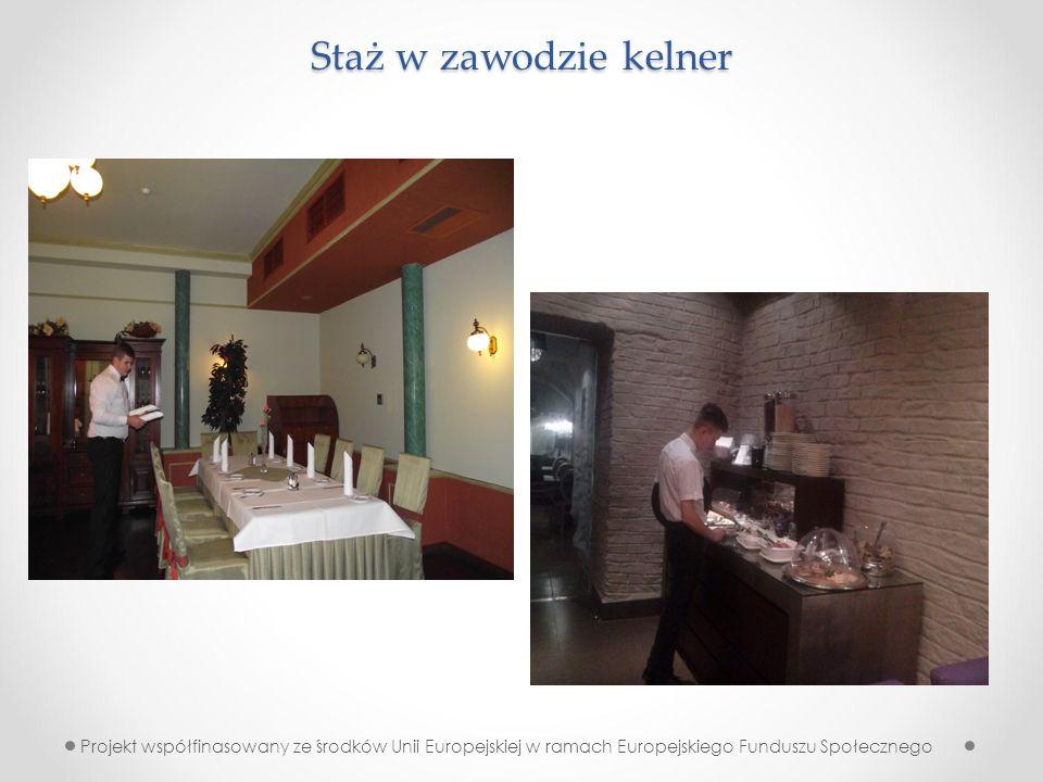 Staż w zawodzie kelner Projekt współfinasowany ze środków Unii Europejskiej w ramach Europejskiego Funduszu Społecznego