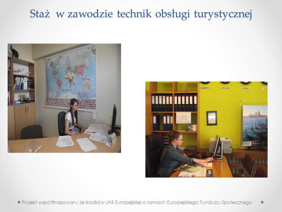 Staż w zawodzie technik obsługi turystycznej Projekt współfinasowany ze środków Unii Europejskiej w ramach Europejskiego Funduszu Społecznego