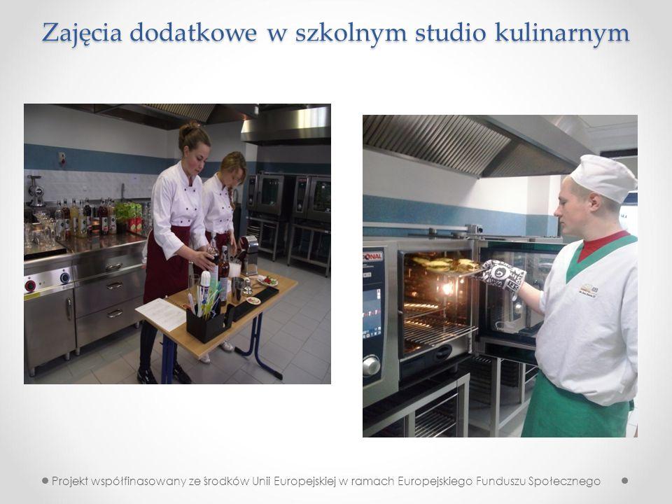Zajęcia dodatkowe w szkolnym studio kulinarnym Projekt współfinasowany ze środków Unii Europejskiej w ramach Europejskiego Funduszu Społecznego