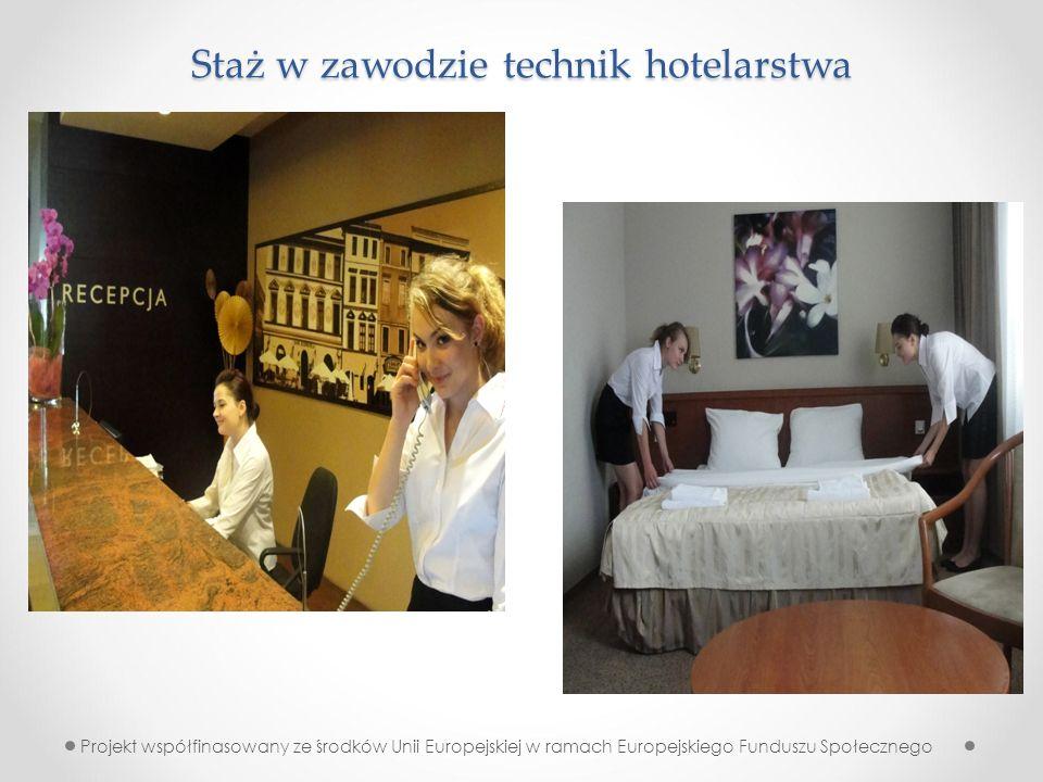 Staż w zawodzie technik hotelarstwa Projekt współfinasowany ze środków Unii Europejskiej w ramach Europejskiego Funduszu Społecznego