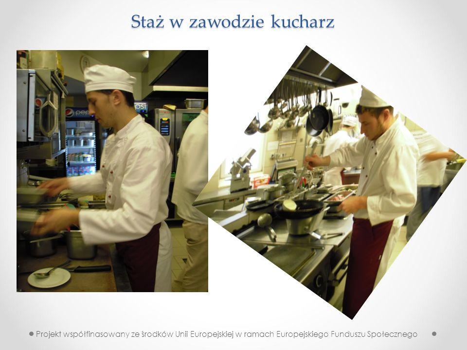 Staż w zawodzie kucharz Projekt współfinasowany ze środków Unii Europejskiej w ramach Europejskiego Funduszu Społecznego