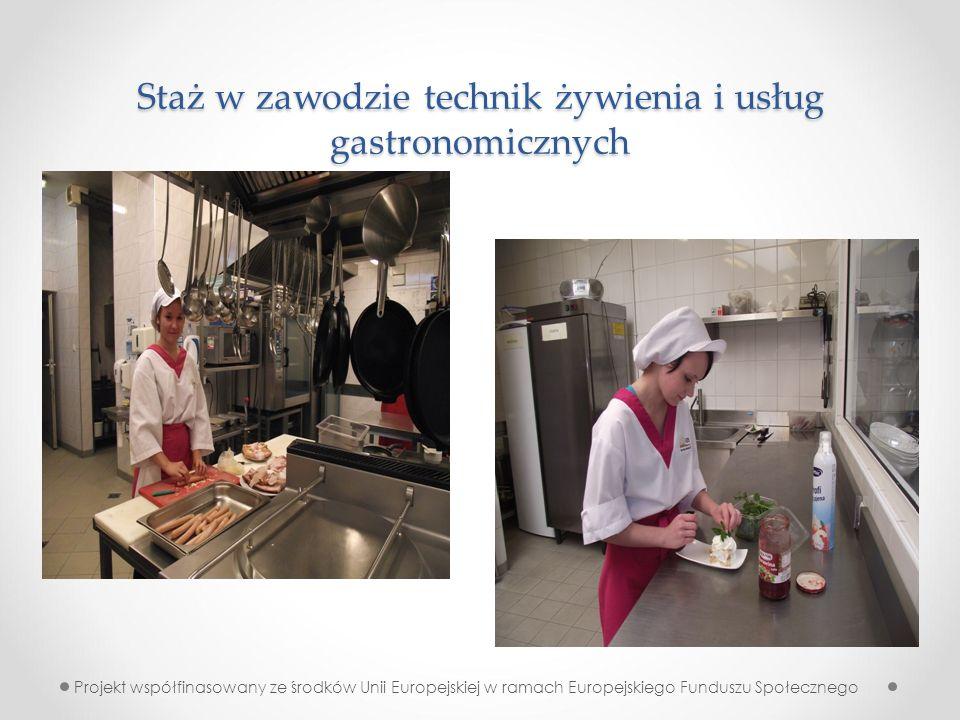 Staż w zawodzie technik żywienia i usług gastronomicznych Projekt współfinasowany ze środków Unii Europejskiej w ramach Europejskiego Funduszu Społecz