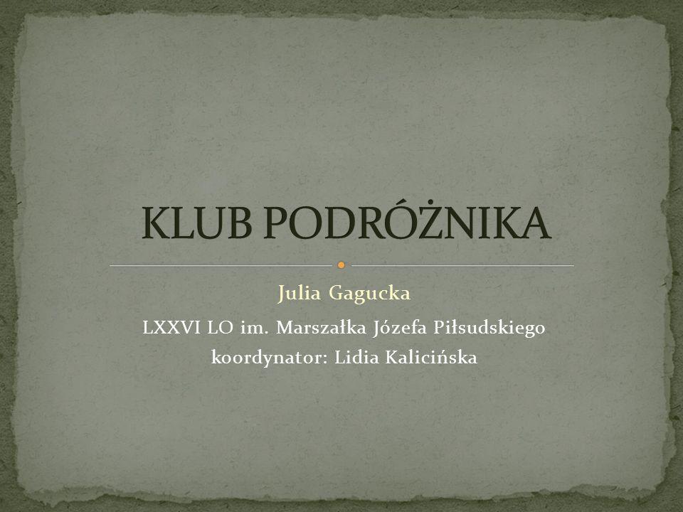 Julia Gagucka LXXVI LO im. Marszałka Józefa Piłsudskiego koordynator: Lidia Kalicińska