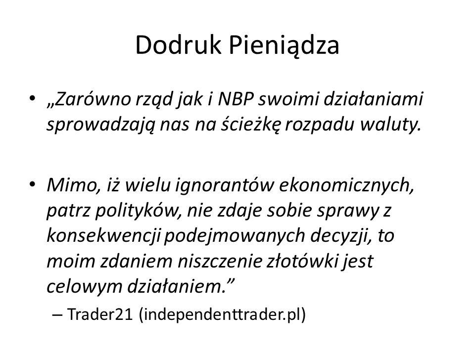 """Dodruk Pieniądza """"Zarówno rząd jak i NBP swoimi działaniami sprowadzają nas na ścieżkę rozpadu waluty. Mimo, iż wielu ignorantów ekonomicznych, patrz"""