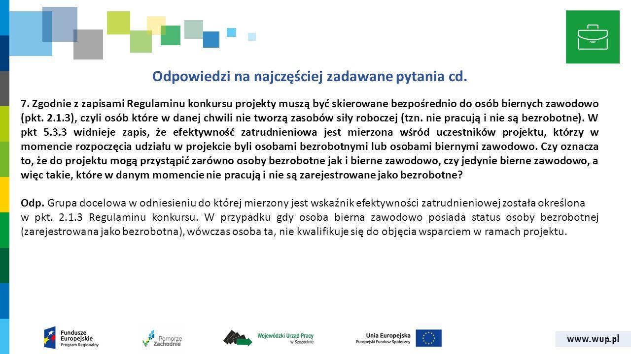 www.wup.pl Odpowiedzi na najczęściej zadawane pytania cd. 7. Zgodnie z zapisami Regulaminu konkursu projekty muszą być skierowane bezpośrednio do osób