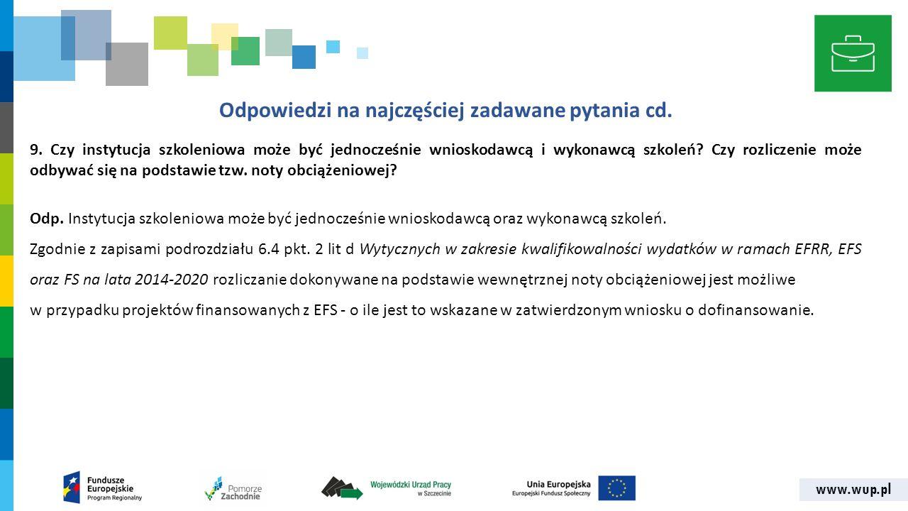 www.wup.pl Odpowiedzi na najczęściej zadawane pytania cd. 9. Czy instytucja szkoleniowa może być jednocześnie wnioskodawcą i wykonawcą szkoleń? Czy ro