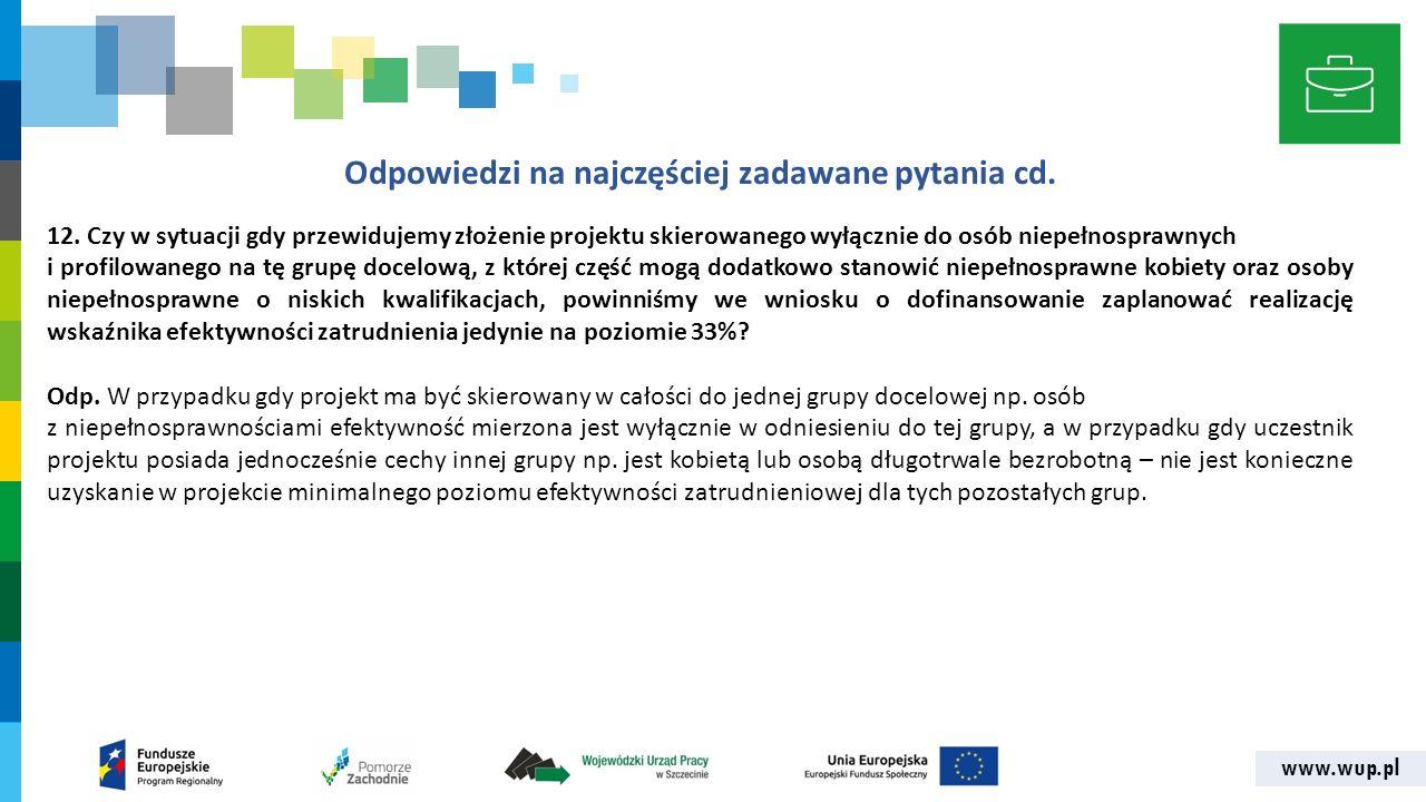www.wup.pl Odpowiedzi na najczęściej zadawane pytania cd. 12. Czy w sytuacji gdy przewidujemy złożenie projektu skierowanego wyłącznie do osób niepełn