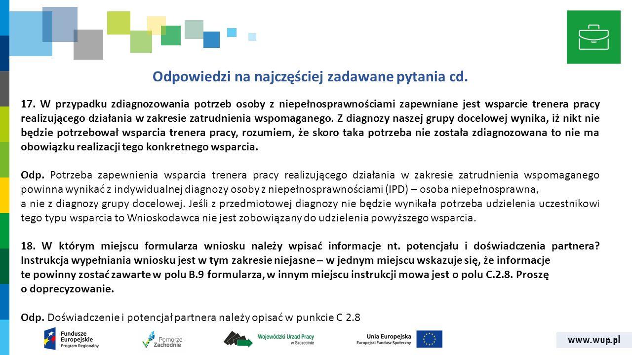 www.wup.pl Odpowiedzi na najczęściej zadawane pytania cd. 17. W przypadku zdiagnozowania potrzeb osoby z niepełnosprawnościami zapewniane jest wsparci