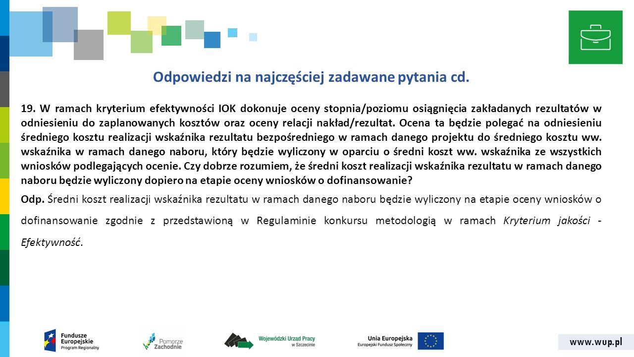 www.wup.pl Odpowiedzi na najczęściej zadawane pytania cd. 19. W ramach kryterium efektywności IOK dokonuje oceny stopnia/poziomu osiągnięcia zakładany