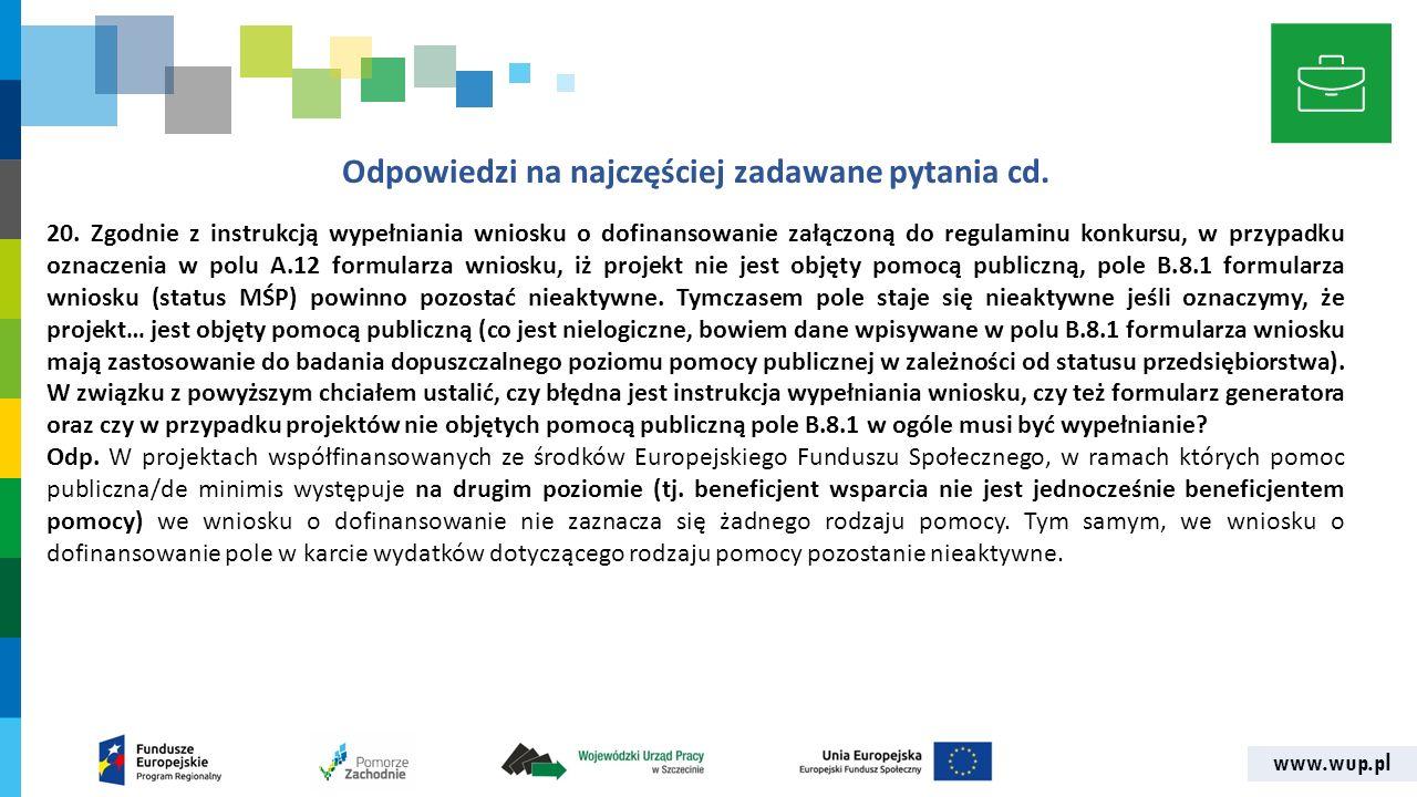 www.wup.pl Odpowiedzi na najczęściej zadawane pytania cd. 20. Zgodnie z instrukcją wypełniania wniosku o dofinansowanie załączoną do regulaminu konkur