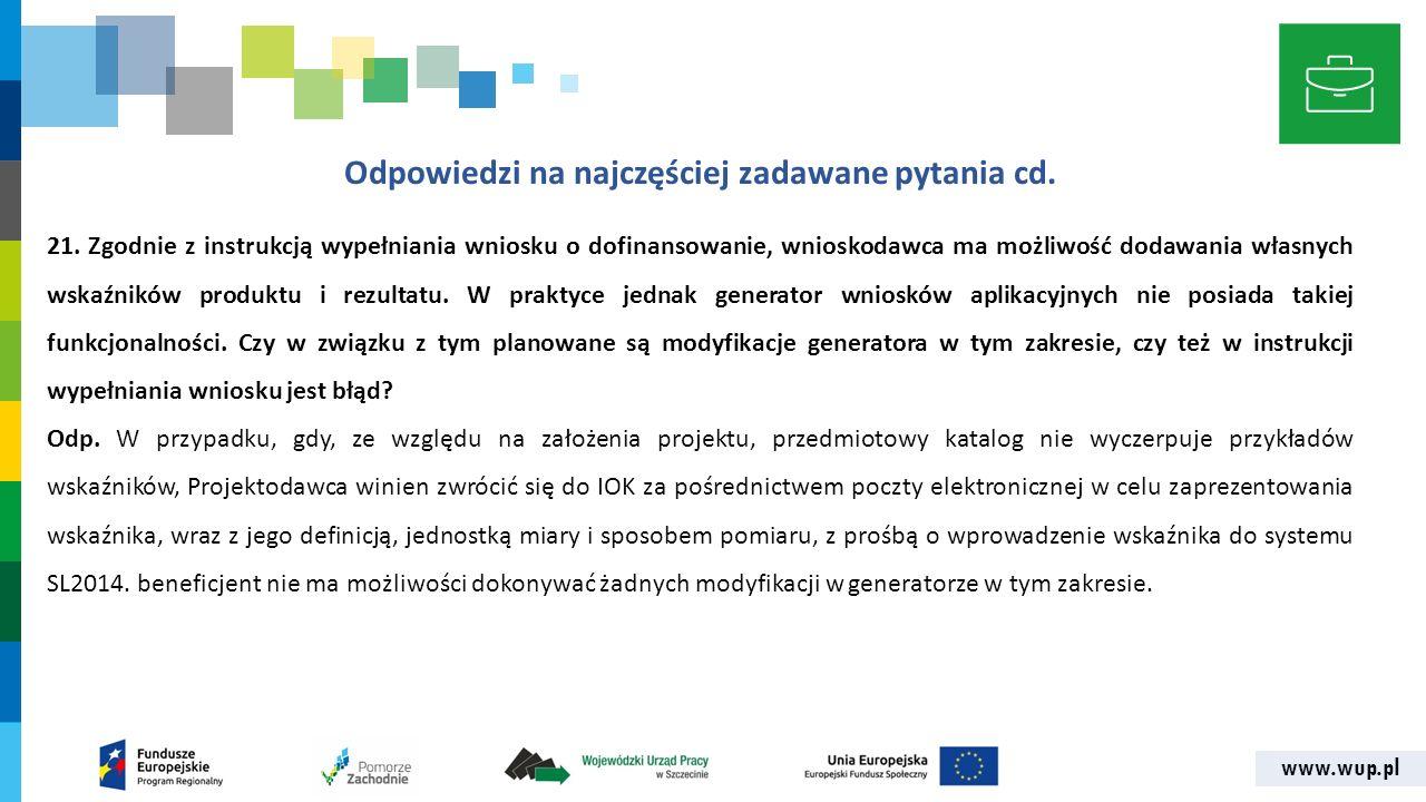 www.wup.pl Odpowiedzi na najczęściej zadawane pytania cd. 21. Zgodnie z instrukcją wypełniania wniosku o dofinansowanie, wnioskodawca ma możliwość dod
