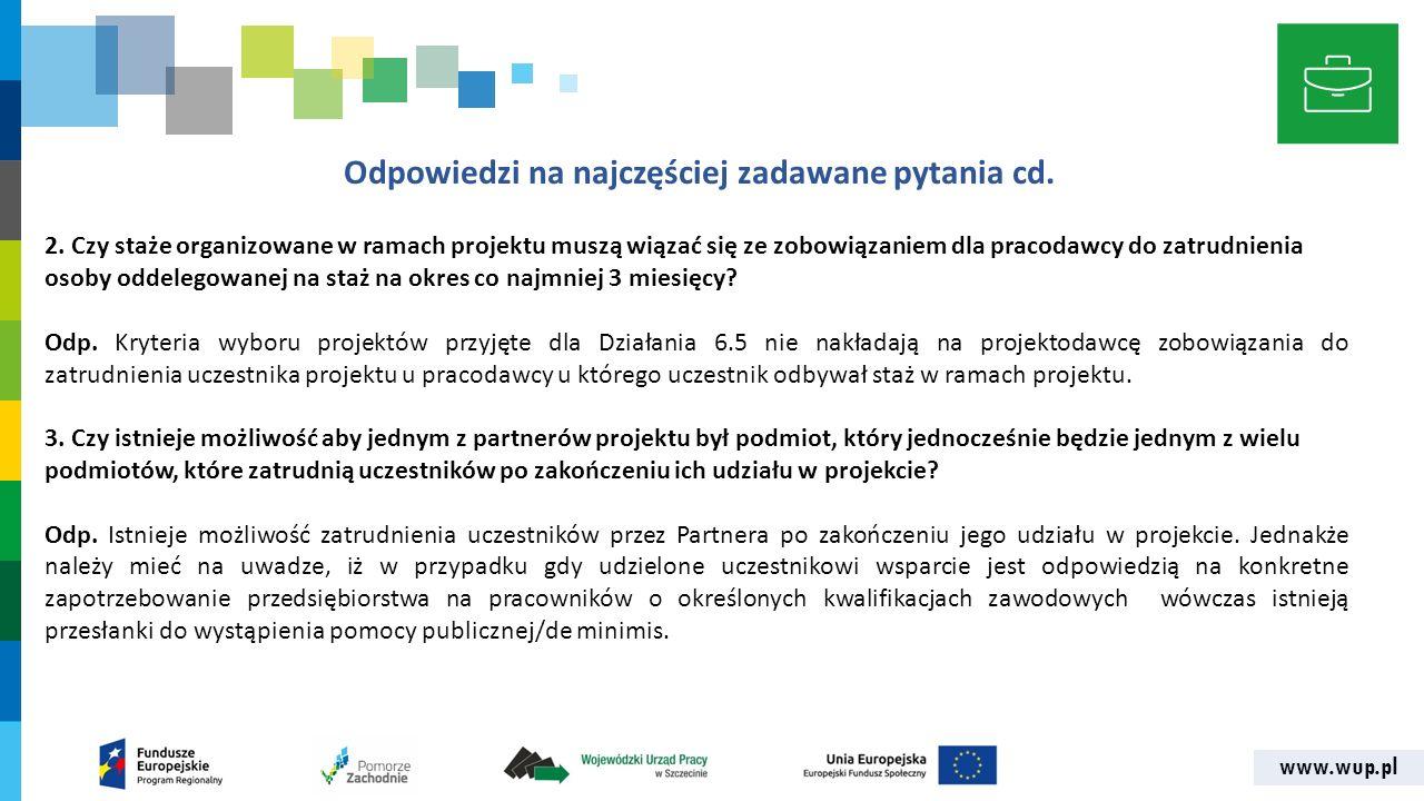 www.wup.pl Odpowiedzi na najczęściej zadawane pytania cd. 2. Czy staże organizowane w ramach projektu muszą wiązać się ze zobowiązaniem dla pracodawcy
