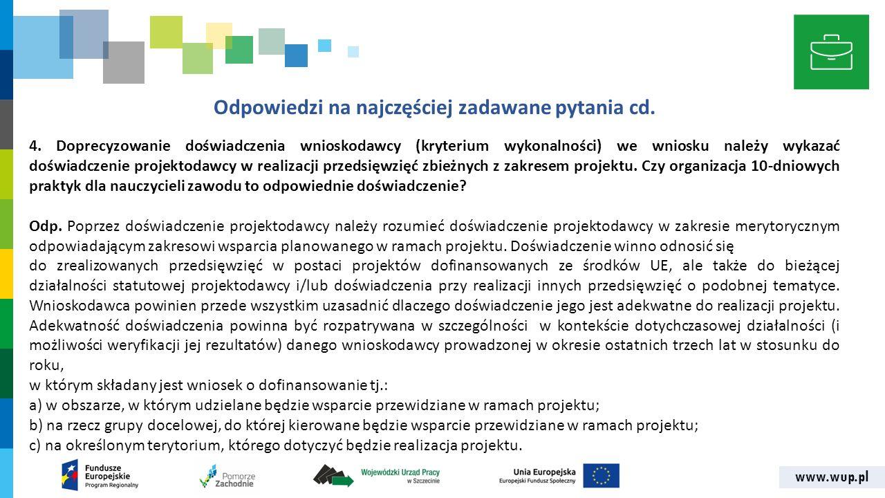 www.wup.pl Odpowiedzi na najczęściej zadawane pytania cd. 4. Doprecyzowanie doświadczenia wnioskodawcy (kryterium wykonalności) we wniosku należy wyka