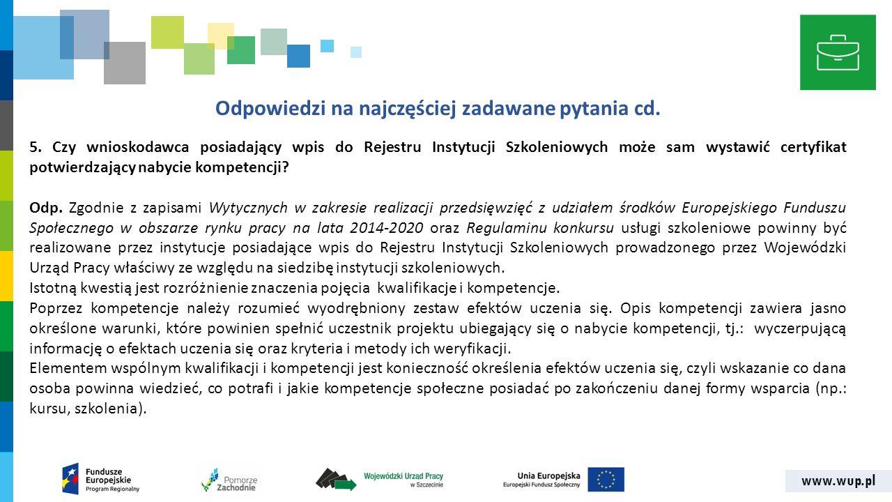www.wup.pl Odpowiedzi na najczęściej zadawane pytania cd. 5. Czy wnioskodawca posiadający wpis do Rejestru Instytucji Szkoleniowych może sam wystawić