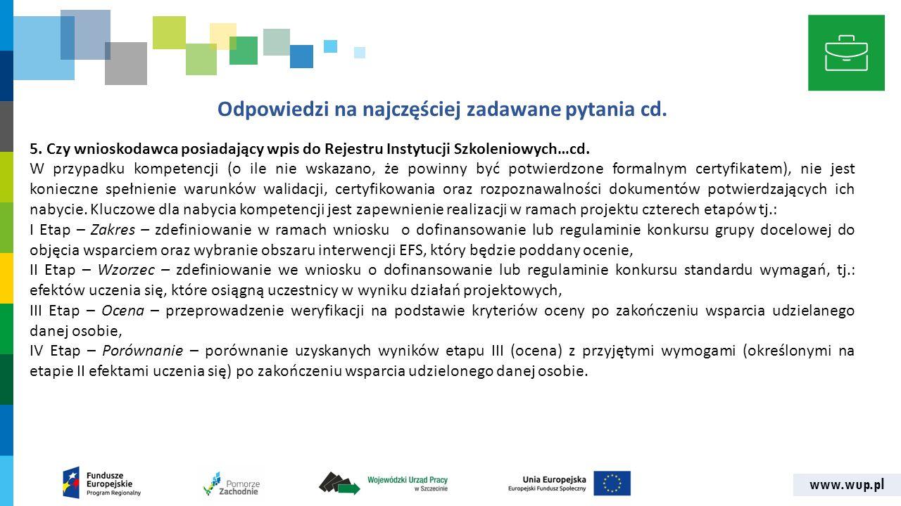 www.wup.pl Odpowiedzi na najczęściej zadawane pytania cd. 5. Czy wnioskodawca posiadający wpis do Rejestru Instytucji Szkoleniowych…cd. W przypadku ko