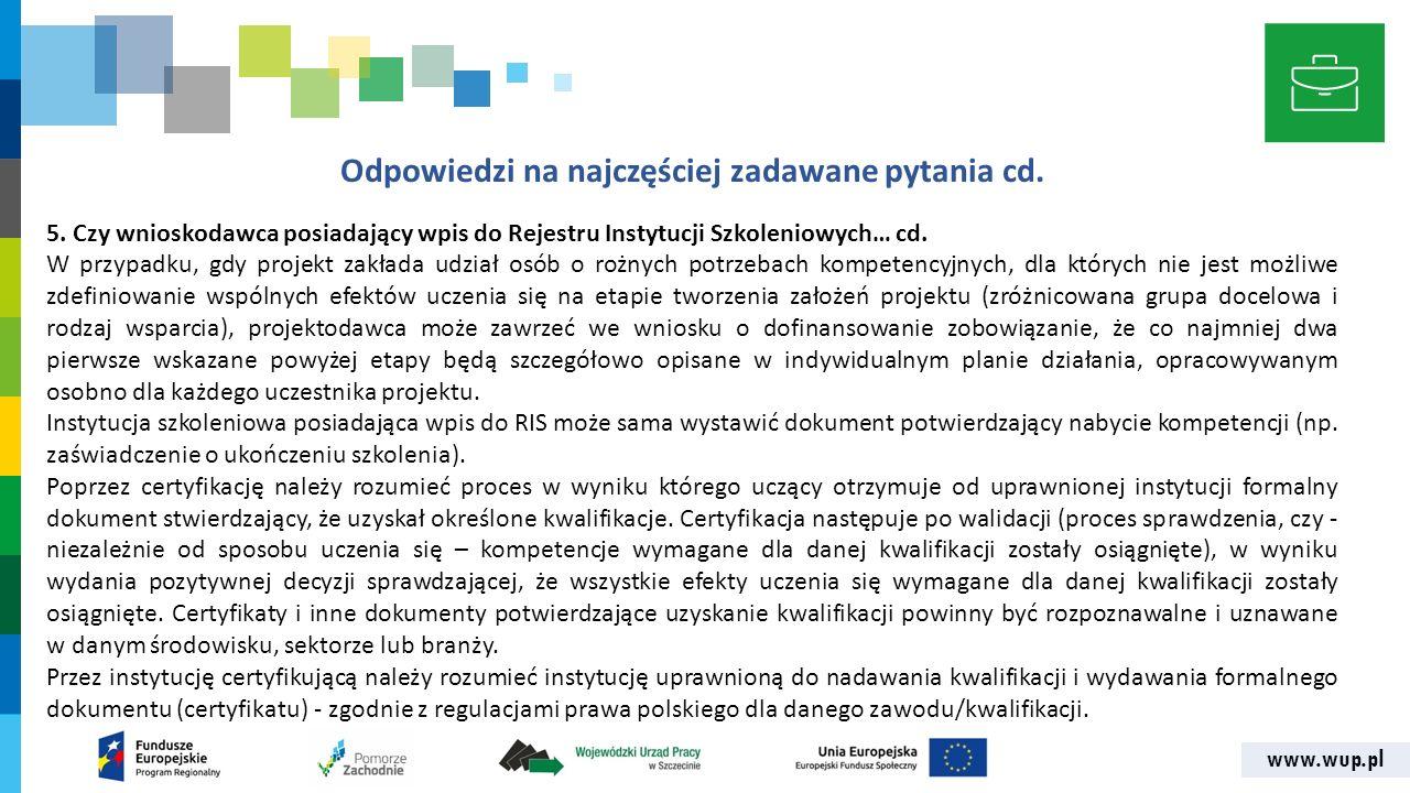 www.wup.pl Odpowiedzi na najczęściej zadawane pytania cd. 5. Czy wnioskodawca posiadający wpis do Rejestru Instytucji Szkoleniowych… cd. W przypadku,