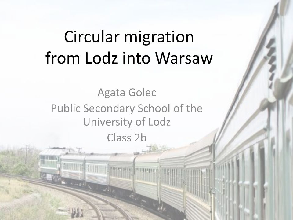 Circular migration from Lodz into Warsaw Agata Golec Public Secondary School of the University of Lodz Class 2b