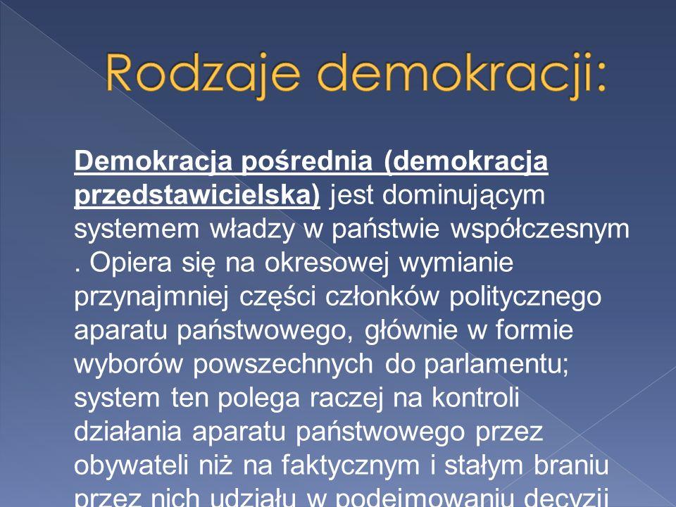 Demokracja pośrednia (demokracja przedstawicielska) jest dominującym systemem władzy w państwie współczesnym.