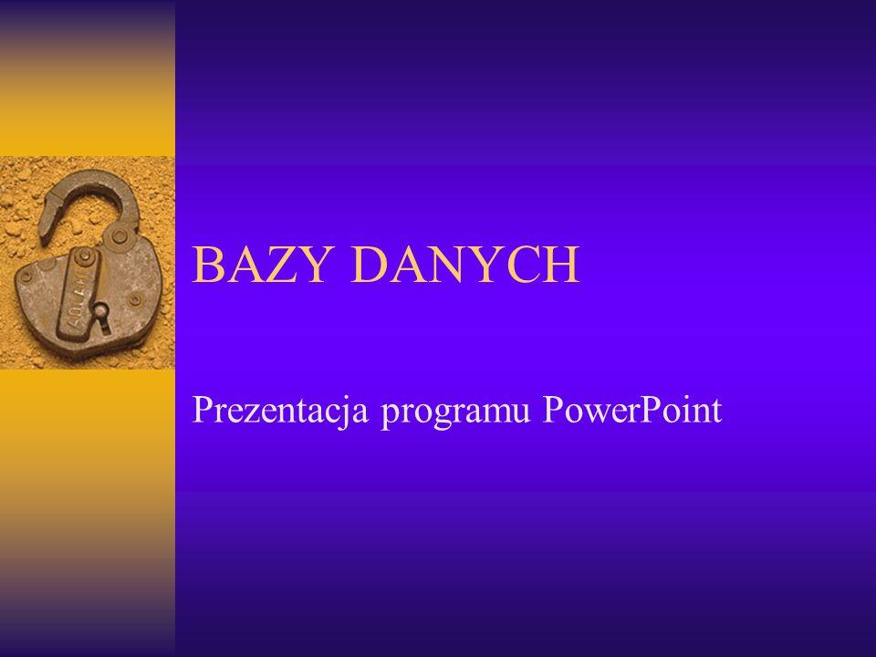 BAZY DANYCH Prezentacja programu PowerPoint
