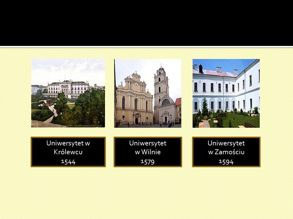 Uniwersytet w Królewcu 1544 Uniwersytet w Wilnie 1579 Uniwersytet w Zamościu 1594