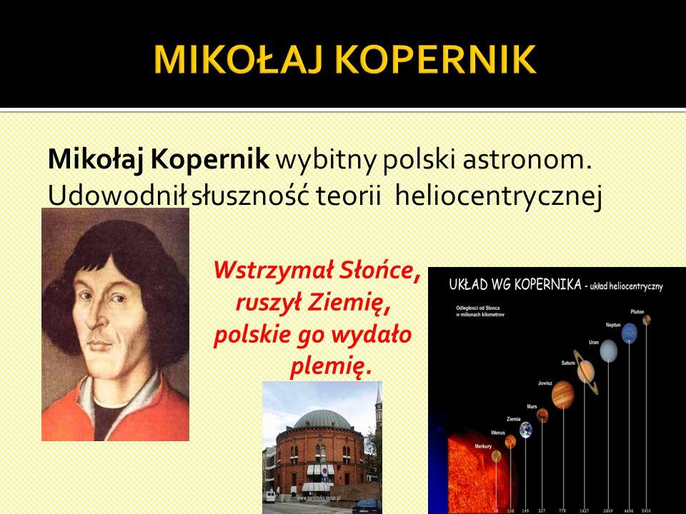 Mikołaj Kopernik wybitny polski astronom.