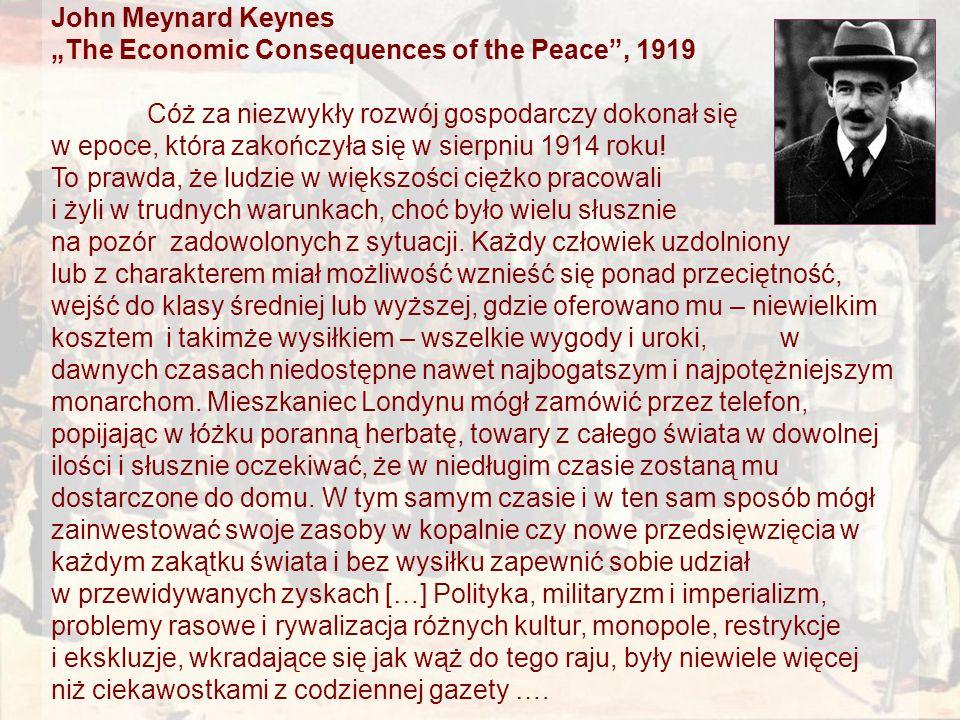 """John Meynard Keynes """"The Economic Consequences of the Peace , 1919 Cóż za niezwykły rozwój gospodarczy dokonał się w epoce, która zakończyła się w sierpniu 1914 roku."""