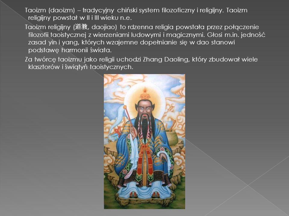 Taoizm (daoizm) – tradycyjny chiński system filozoficzny i religijny. Taoizm religijny powstał w II i III wieku n.e. Taoizm religijny ( 道敎, daojiao) t