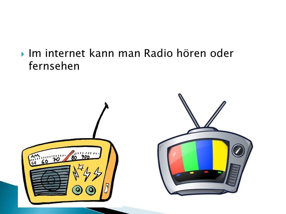  Im internet kann man Radio hören oder fernsehen
