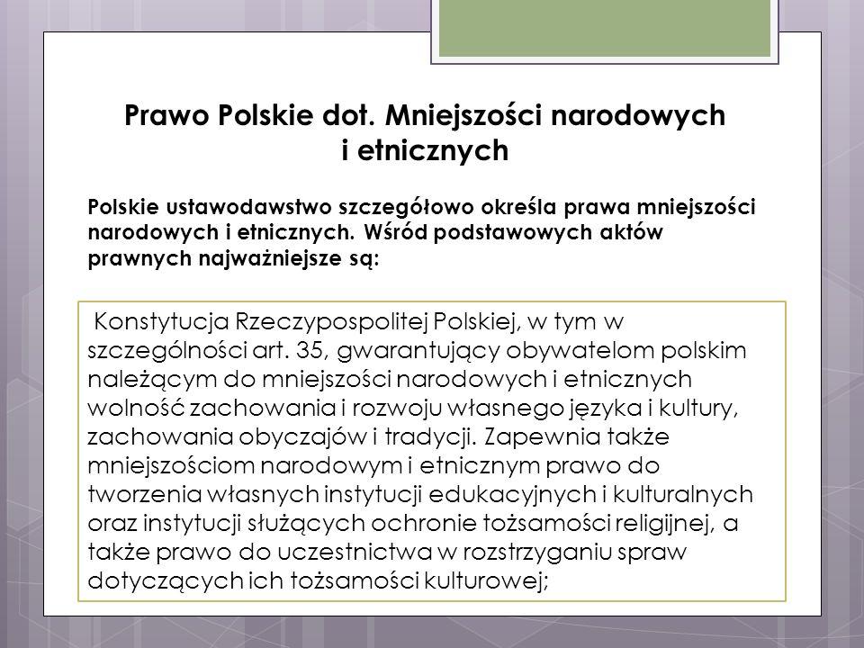 Prawo Polskie dot. Mniejszości narodowych i etnicznych Polskie ustawodawstwo szczegółowo określa prawa mniejszości narodowych i etnicznych. Wśród pods