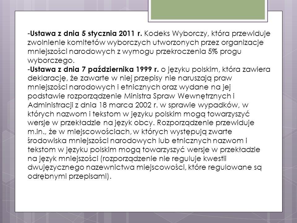 - Ustawa z dnia 5 stycznia 2011 r. Kodeks Wyborczy, która przewiduje zwolnienie komitetów wyborczych utworzonych przez organizacje mniejszości narodow
