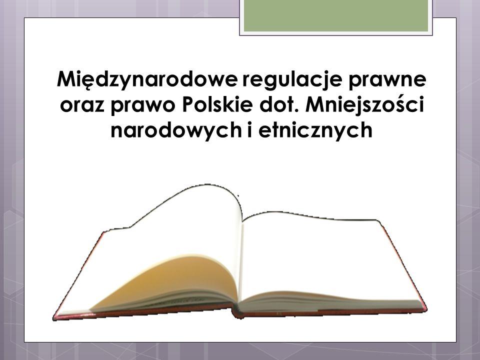 Międzynarodowe regulacje prawne oraz prawo Polskie dot. Mniejszości narodowych i etnicznych