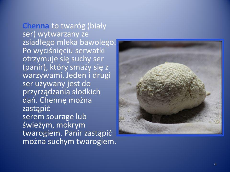 Chenna to twaróg (biały ser) wytwarzany ze zsiadłego mleka bawolego.