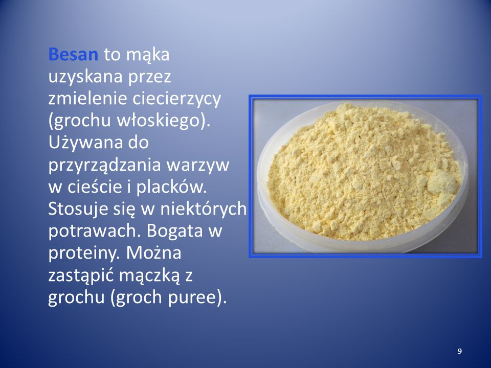 Besan to mąka uzyskana przez zmielenie ciecierzycy (grochu włoskiego).