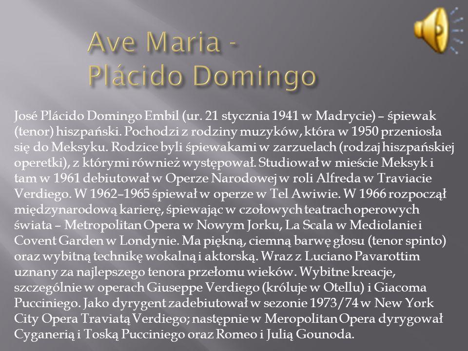 José Plácido Domingo Embil (ur. 21 stycznia 1941 w Madrycie) – śpiewak (tenor) hiszpański.