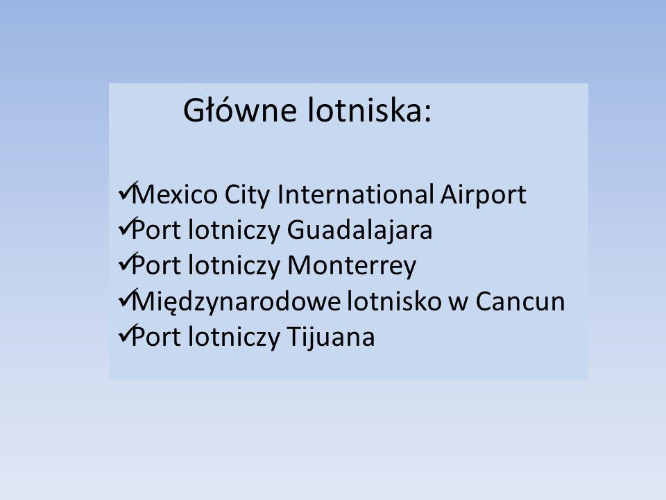 Główne lotniska: Mexico City International Airport Port lotniczy Guadalajara Port lotniczy Monterrey Międzynarodowe lotnisko w Cancun Port lotniczy Ti
