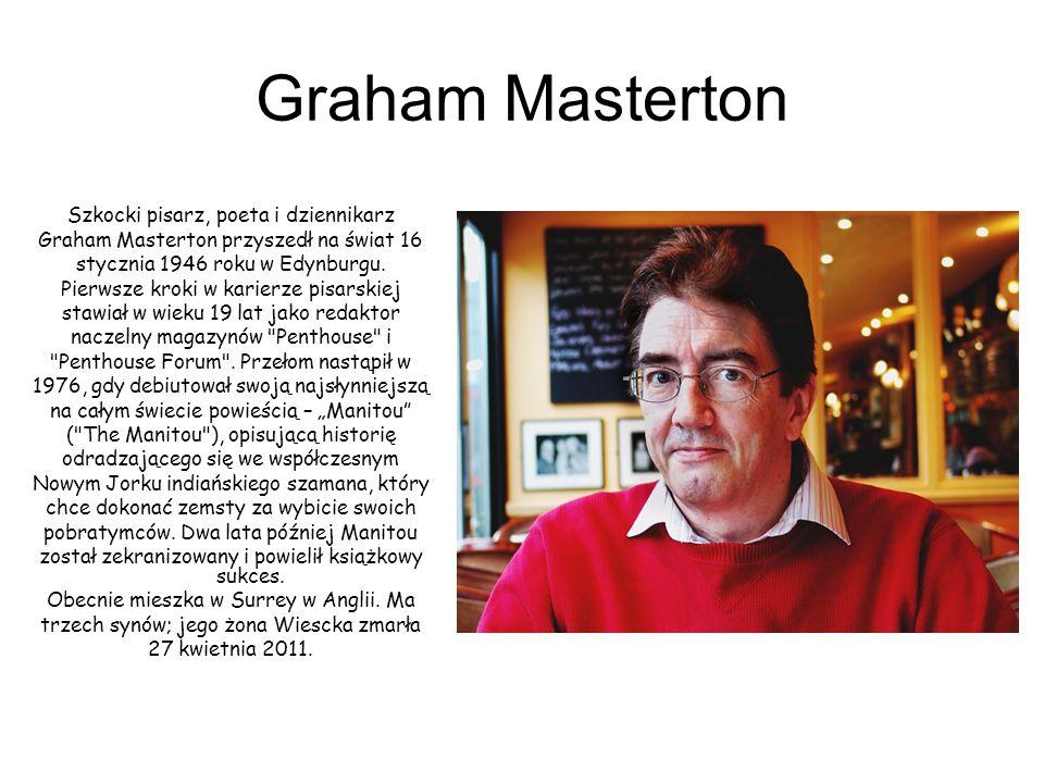 Graham Masterton Szkocki pisarz, poeta i dziennikarz Graham Masterton przyszedł na świat 16 stycznia 1946 roku w Edynburgu.