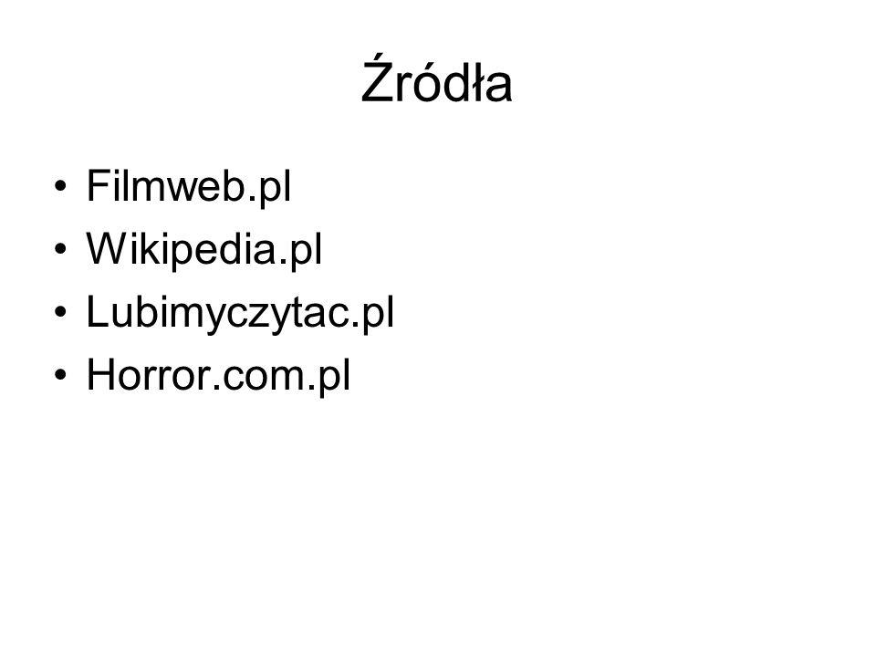 Źródła Filmweb.pl Wikipedia.pl Lubimyczytac.pl Horror.com.pl