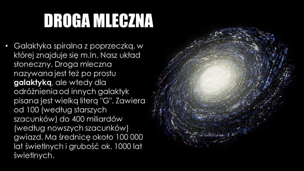DROGA MLECZNA Galaktyka spiralna z poprzeczką, w której znajduje się m.In.