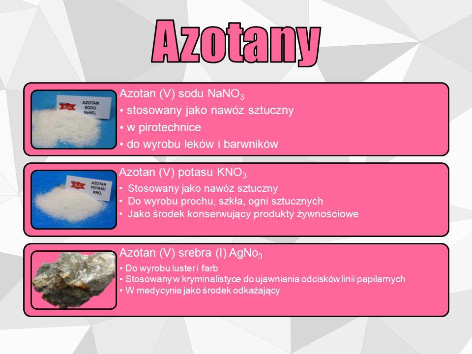Azotan (V) sodu NaNO3 stosowany jako nawóz sztuczny w pirotechnice do wyrobu leków i barwników Azotan (V) potasu KNO3 Stosowany jako nawóz sztuczny Do