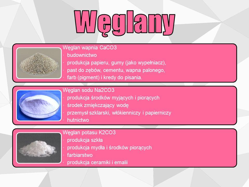 Węglan wapnia CaCO3 · budownictwo · produkcja papieru, gumy (jako wypełniacz), · past do zębów, cementu, wapna palonego, · farb (pigment) i kredy do p