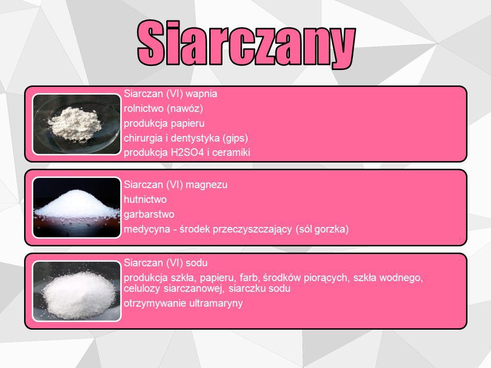Siarczan (VI) wapnia rolnictwo (nawóz) produkcja papieru chirurgia i dentystyka (gips) produkcja H2SO4 i ceramiki Siarczan (VI) magnezu hutnictwo garb