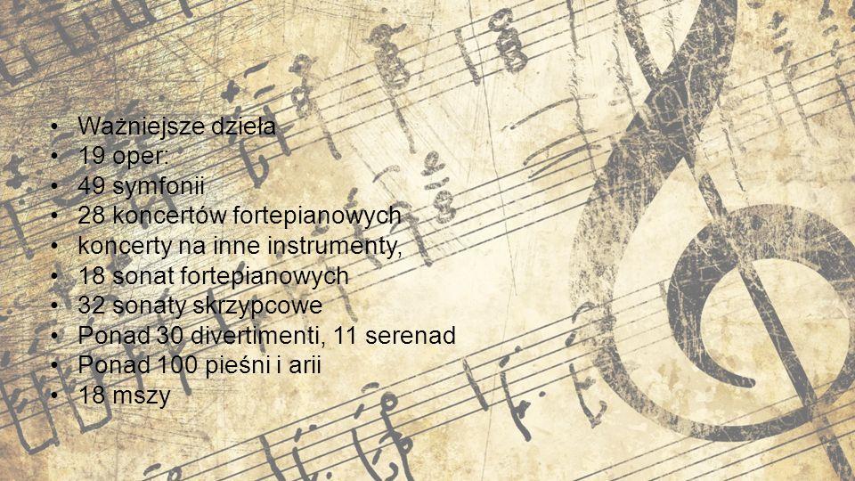 Ważniejsze dzieła 19 oper: 49 symfonii 28 koncertów fortepianowych koncerty na inne instrumenty, 18 sonat fortepianowych 32 sonaty skrzypcowe Ponad 30 divertimenti, 11 serenad Ponad 100 pieśni i arii 18 mszy