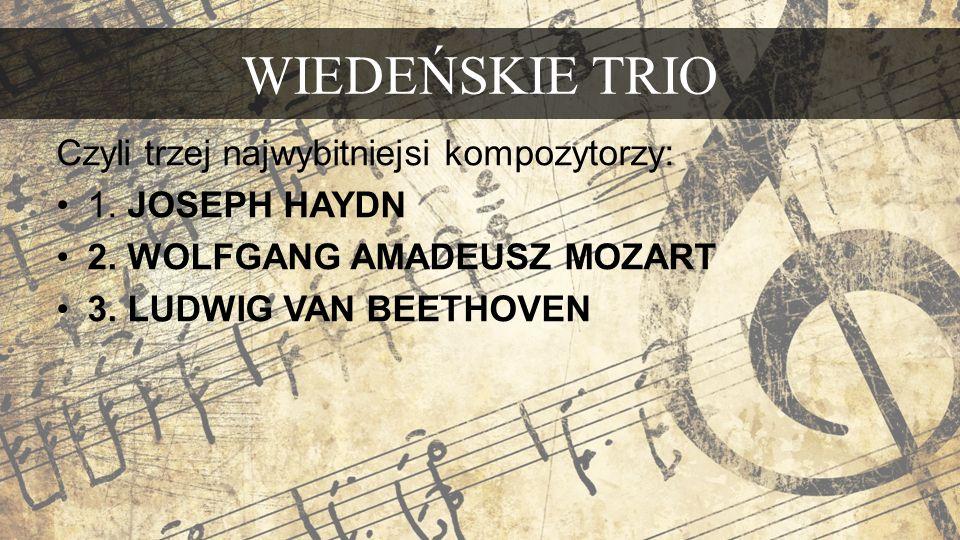 Czyli trzej najwybitniejsi kompozytorzy: 1.JOSEPH HAYDN 2.